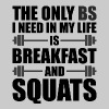 The Only BS I Need Is Breakfast and Squats - Men's Premium T-Shirt