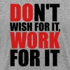 Don't wish for it, work for it - Men's Premium T-Shirt