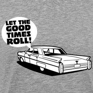 Let the good tmes roll - cadillac oldtimer - Men's Premium T-Shirt