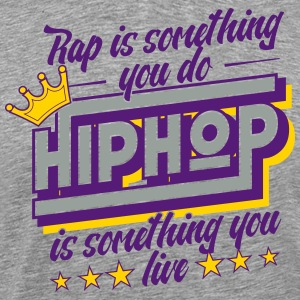 Hip Hop is something you live - Men's Premium T-Shirt