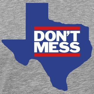 Don't Mess with Texas - Men's Premium T-Shirt