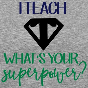 I Teach What's Your Superpower? - Men's Premium T-Shirt