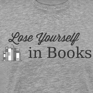 Lose Yourself in Books T Shirt - Men's Premium T-Shirt