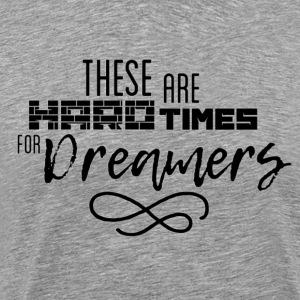 Hard Times for Dreamers - Men's Premium T-Shirt