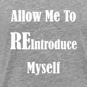 Reintroduce Myself - Men's Premium T-Shirt