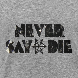 NEVER SAY DIE WE BELIEVE - Men's Premium T-Shirt