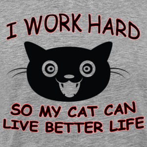 I work Hard so my cat can live better life - Men's Premium T-Shirt