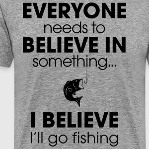 Everyone needs to believe in something - Men's Premium T-Shirt
