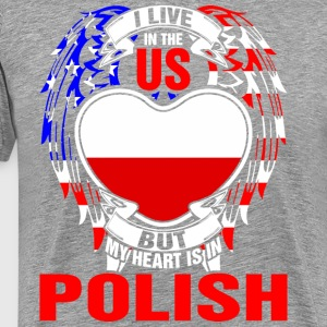 I Live In The Us But My Heart Is In Polish - Men's Premium T-Shirt