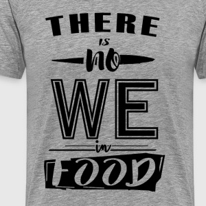 There is noWE in food - Men's Premium T-Shirt