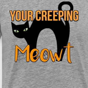 your creeping meowt - Men's Premium T-Shirt