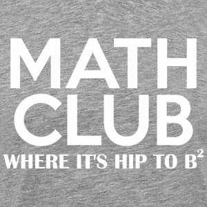 Math Club Where Its Hip To B2 - Men's Premium T-Shirt