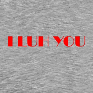 I LUH YOU - Men's Premium T-Shirt
