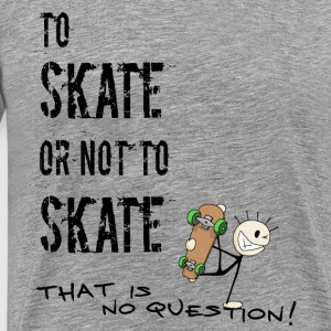skate or not no question asked skating - Men's Premium T-Shirt