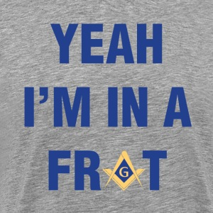 Yeah I'm In A Frat Masonic Line - Men's Premium T-Shirt