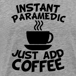 Instant Paramedic Just Add Coffee - Men's Premium T-Shirt