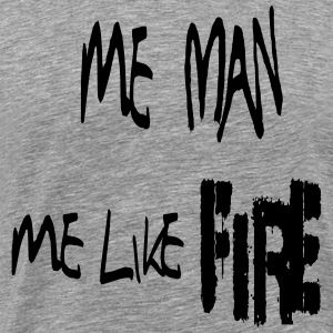 Me Man Me Like Fire - Men's Premium T-Shirt