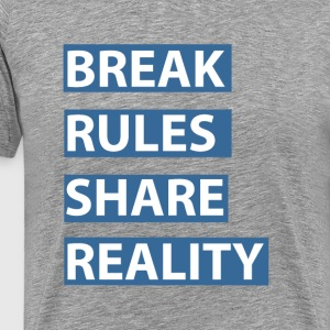 break rules share reality - Men's Premium T-Shirt