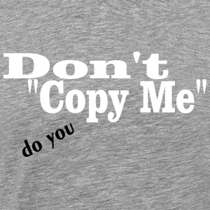 Don't Copy Me, do you - Men's Premium T-Shirt