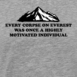 Every Corpse On Everest Was Once A Highly Motivate - Men's Premium T-Shirt
