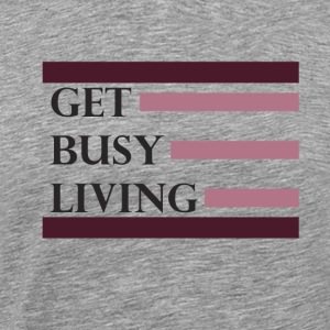 Get Busy Living - Men's Premium T-Shirt