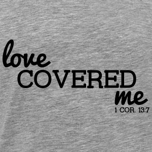 Love Covered Me - with Verse: 1 Cor. 13:7 - Men's Premium T-Shirt