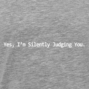 Funny T Shirt Yes I m Silently Judging You Rude T - Men's Premium T-Shirt