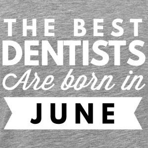 The best Dentists are born in June - Men's Premium T-Shirt