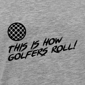 This is how golfers roll!! present - Men's Premium T-Shirt