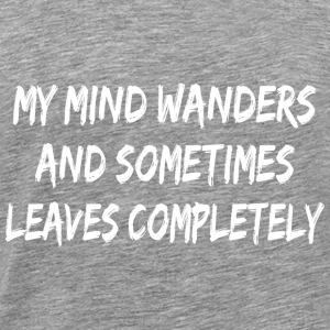 Funny T Shirt My Mind Wanders and Sometimes Leave - Men's Premium T-Shirt
