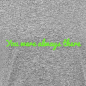 You were always there - Men's Premium T-Shirt