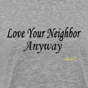 0024 Love Your Neighbor Anyway - Men's Premium T-Shirt