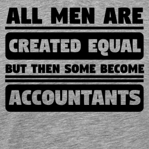 All Men Are Created Equal Some Become Accountants - Men's Premium T-Shirt