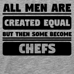 All Men Are Created Equal Some Become Chefs - Men's Premium T-Shirt