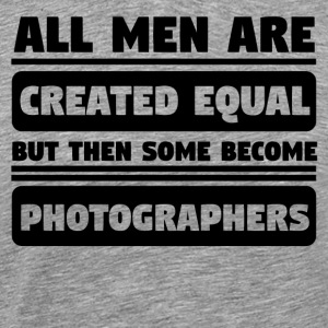 Men Are Created Equal Some Become Photographers - Men's Premium T-Shirt