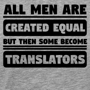All Men Are Created Equal Some Become Translators - Men's Premium T-Shirt