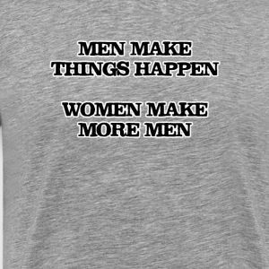Men make things happen, Women make more men - Men's Premium T-Shirt