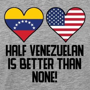 Half Venezuelan Is Better Than None - Men's Premium T-Shirt