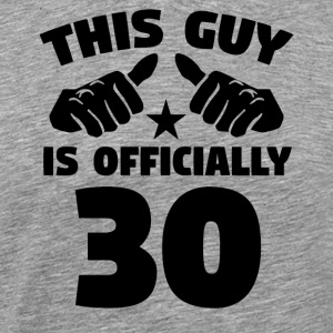 This Guy Is Officially 30 Years Old 30th Birthday - Men's Premium T-Shirt