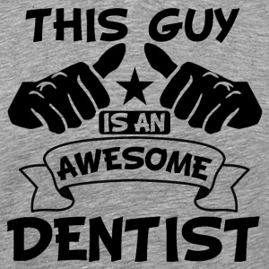 This Guy Is An Awesome Dentist - Men's Premium T-Shirt