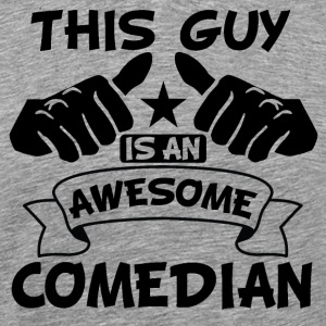 This Guy Is An Awesome Comedian - Men's Premium T-Shirt
