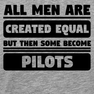 All Men Are Created Equal Some Become Pilots - Men's Premium T-Shirt