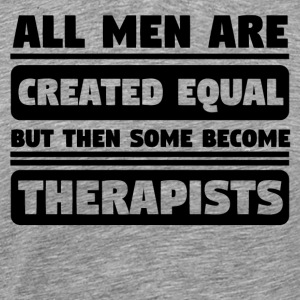 All Men Are Created Equal Some Become Therapists - Men's Premium T-Shirt