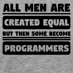 All Men Are Created Equal Some Become Programmers - Men's Premium T-Shirt