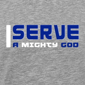I Serve A Mighty God - Men's Premium T-Shirt