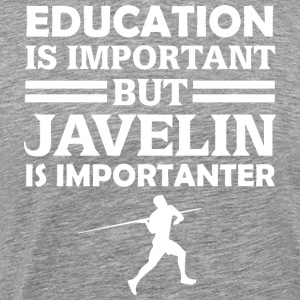 Education Is Important But Javelin Is Importanter - Men's Premium T-Shirt