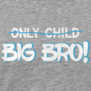 Only Child? You're A Big Bro now!  Best Bro Ever - Men's Premium T-Shirt