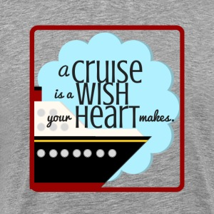 A Cruise is a Wish Your Heart Makes - Men's Premium T-Shirt
