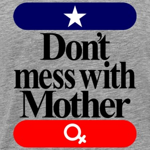 Don' t mess with mother - Men's Premium T-Shirt