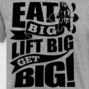 Eat Big Lift Big Get Big Gym Motivation Fitness - Men's Premium T-Shirt